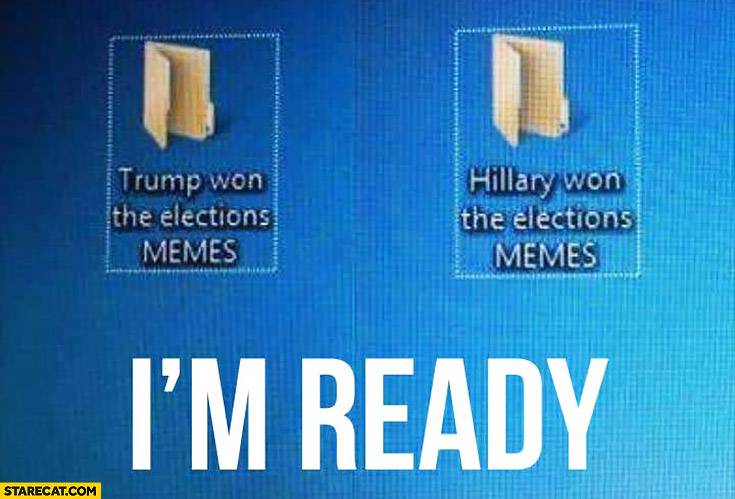Trump Hillary won the election memes folders. I'm ready