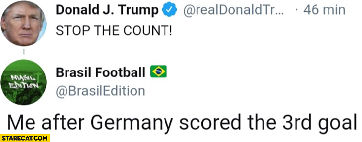 Trump stop the count Brasil football me after Germany scored the 3rd goal
