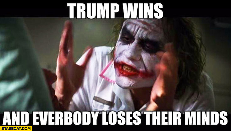Trump wins and everybody loses their minds Joker Batman meme