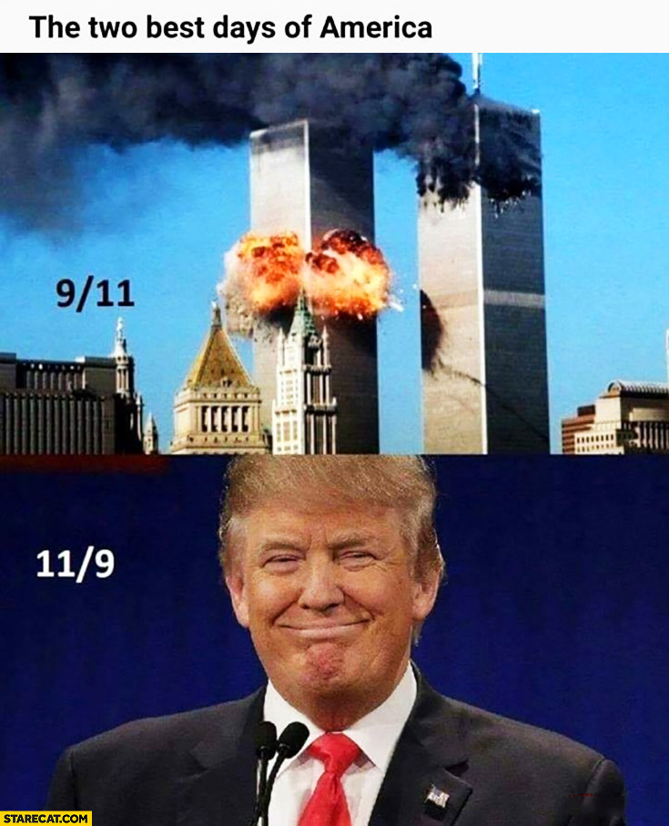 Two best days of America: 9/11 nine eleven WTC attacks, 11/9 eleven nine Donald Trump elected