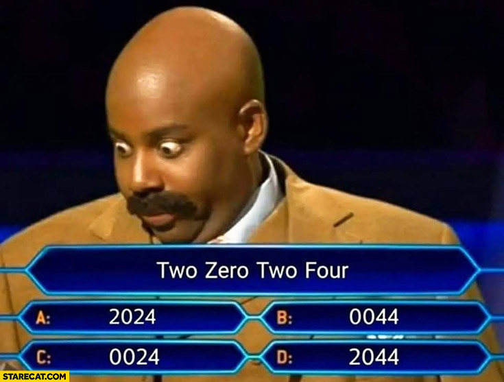 Two zero two four is: 2024, 0044, 0024, 2044? Who wants to be a millionaire question