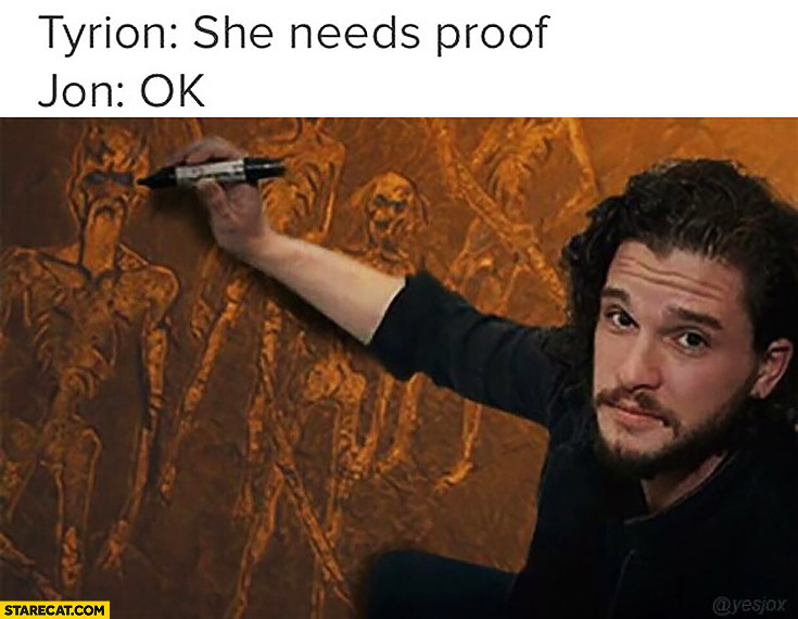 Tyrion: she needs a proof. Jon Snow: ok. Game of Thrones