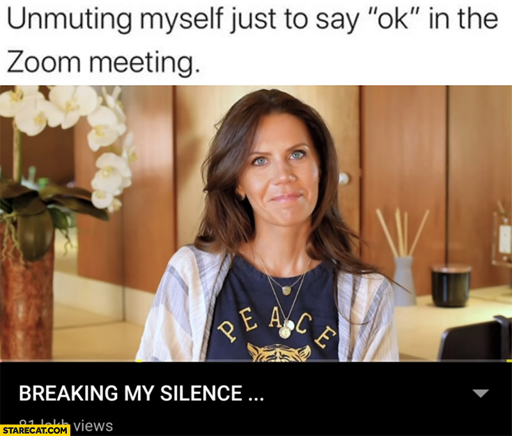 Unmuting myself just to say ok in the zoom meeting, breaking my silence