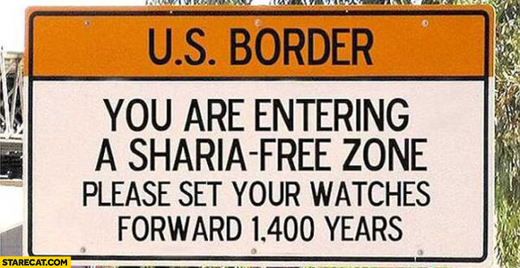 US border you are entering a sharia free zone please set your watches forward 1400 years