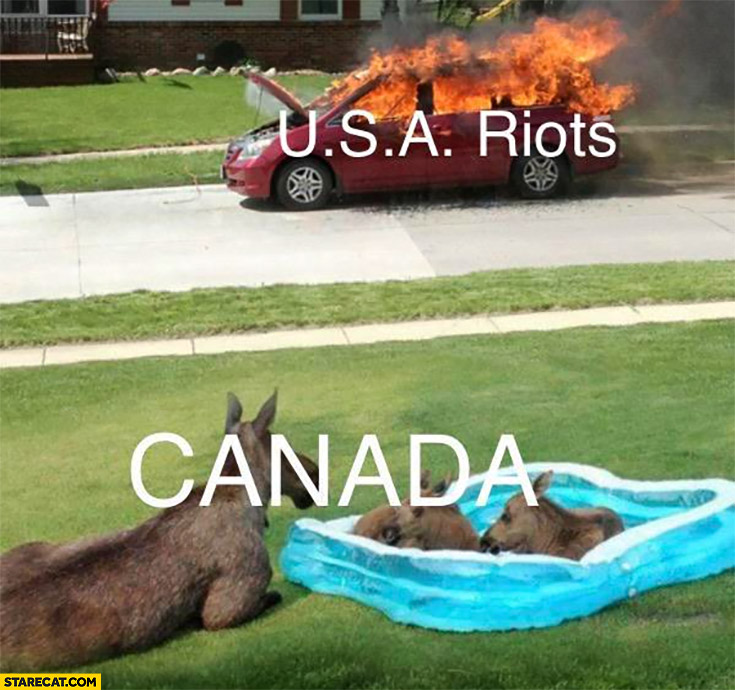 USA riots car on fire while Canada chilling