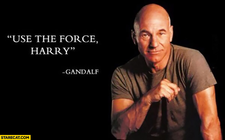 Use the force Harry Gandalf Picard