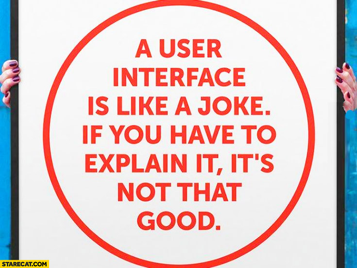 User interface is like a joke if you have to explain it it's not that good