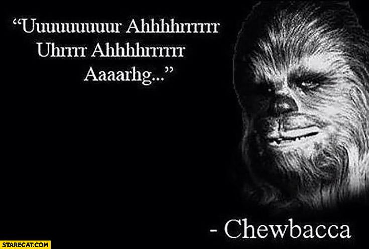 Uuuuu ahhhhrrrr aaaaarhg Chewbacca quote