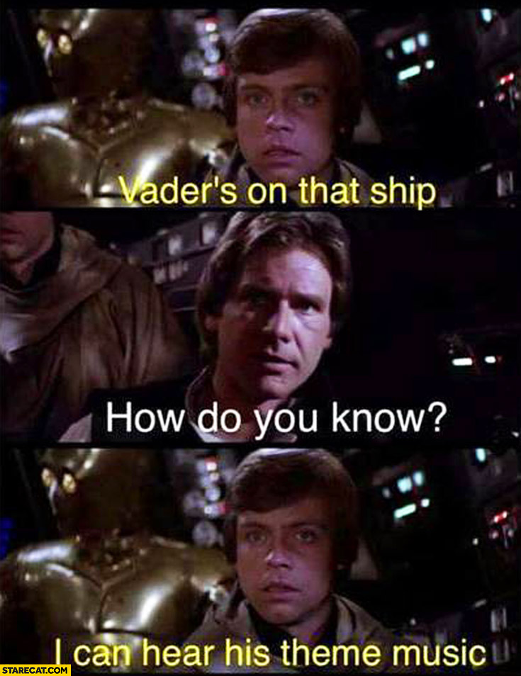 Vader's on that ship. How do you know? I can hear his theme music Luke Han Star Wars