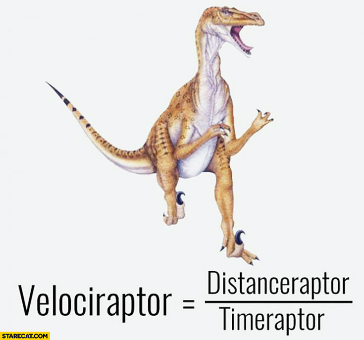 Velociraptor equals distanceraptor divided by timeraptor