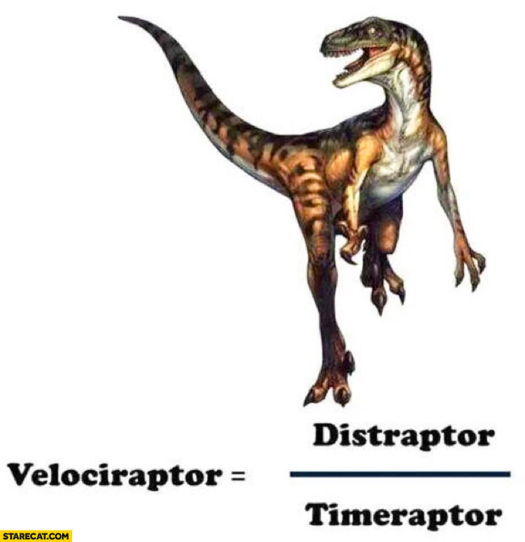 Velociraptor equals distraptor divided by timeraptor