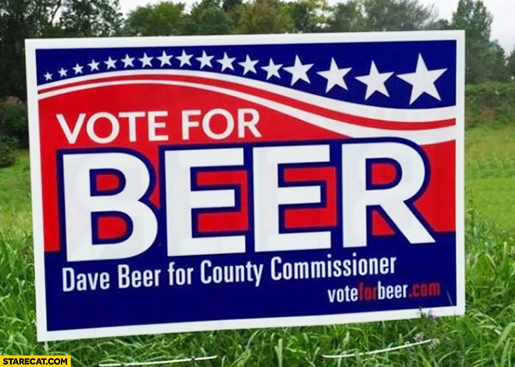 Vote for beer. Dave Beer for county commissioner