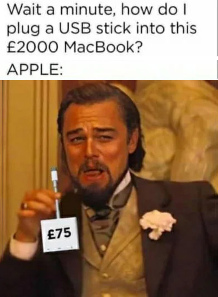 Wait a minute how do I plug a USB stick into this 2000 dollars macbook? Apple laughing with 75 dollars dongle