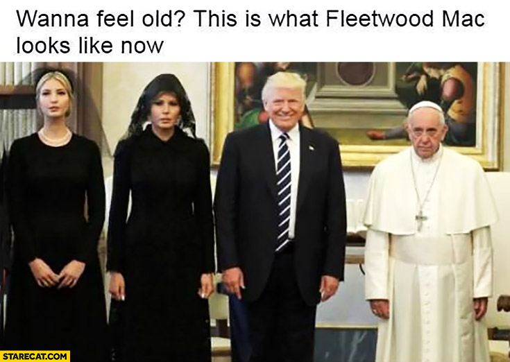 Wanna feel old? This is what Fleetwood Mac looks like now Donald Trump visiting Pope Francis