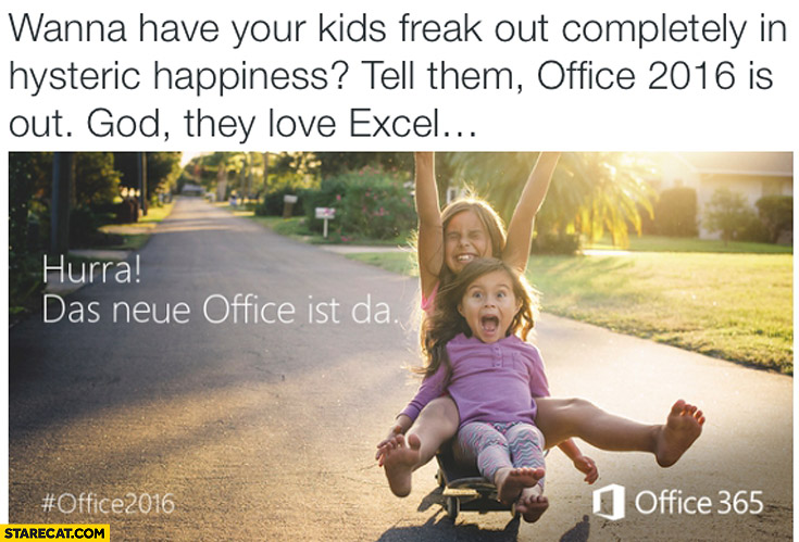 Wanna have your kids freak out completly in hysteric happiness? Tell them Office 2016 is out