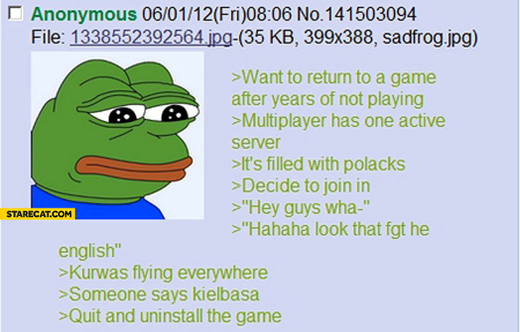 Want to return to a game after years of not playing one active server filled with Polacks someone says kielbasa sad frog meme