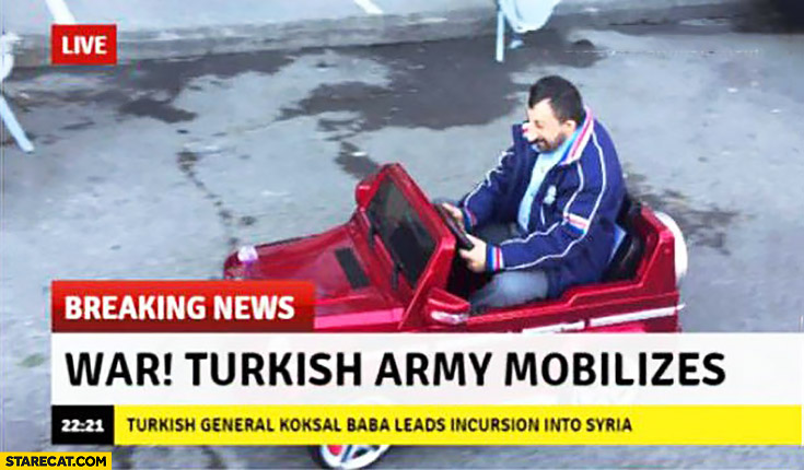 War! Turkish army mobilizes breaking news coup man in a toy car
