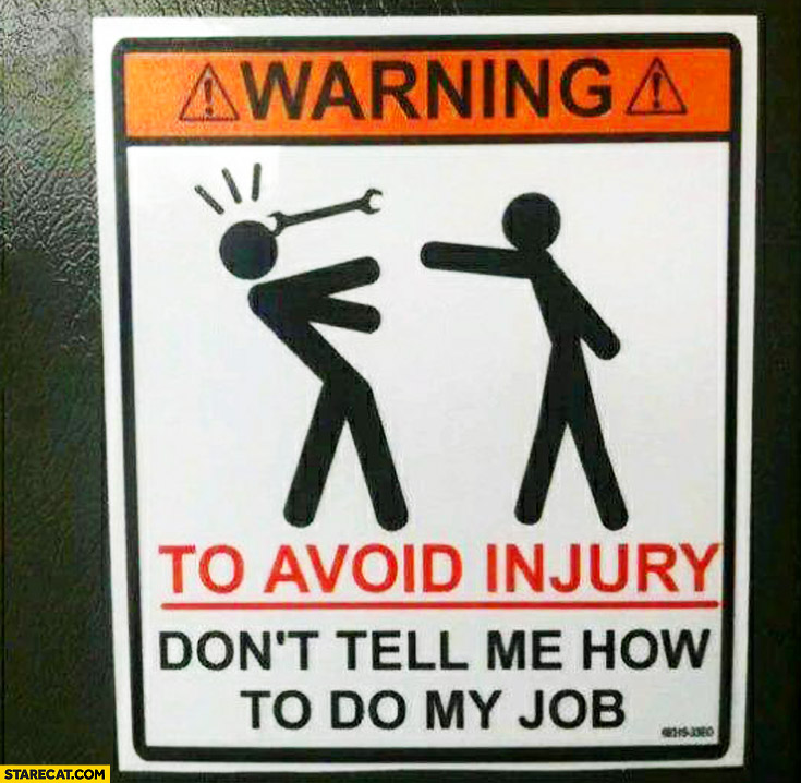 Warning to avoid injury don't tell me how to do my job warning sticker