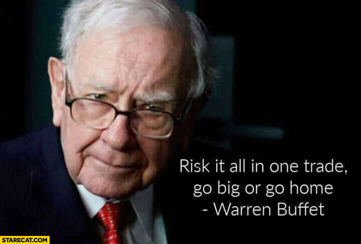 Warren Buffett quote risk it all in one trade go big or go home