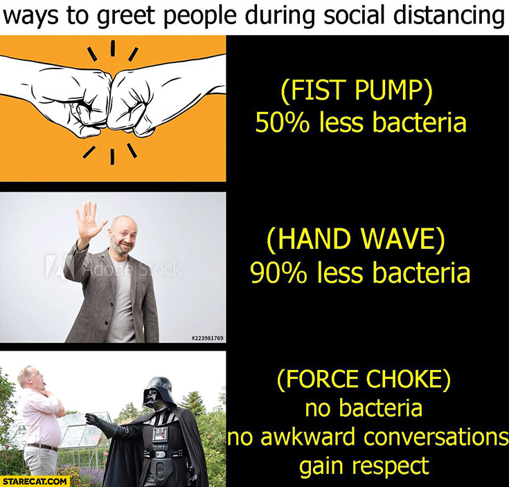 Ways to greet people during social distancing: fist bump, hand wave, force choke