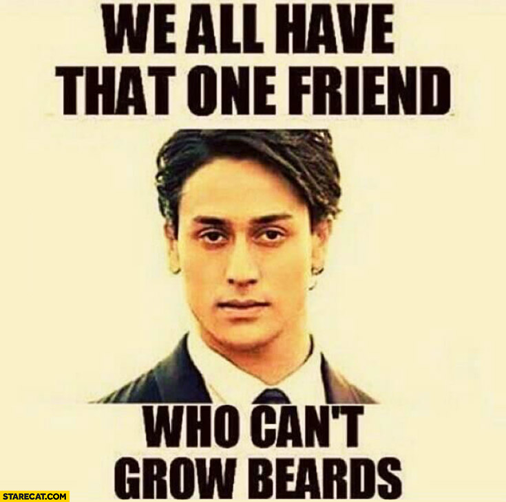 We all have that one friend who can't grow beards