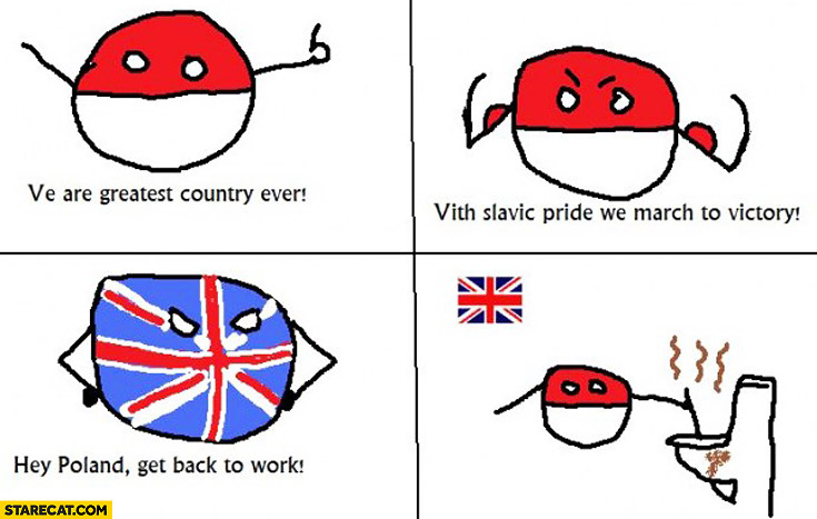We are greatest country ever with slavic pride we march to victory hey Poland get back to work cleaning toilet in UK Polandball