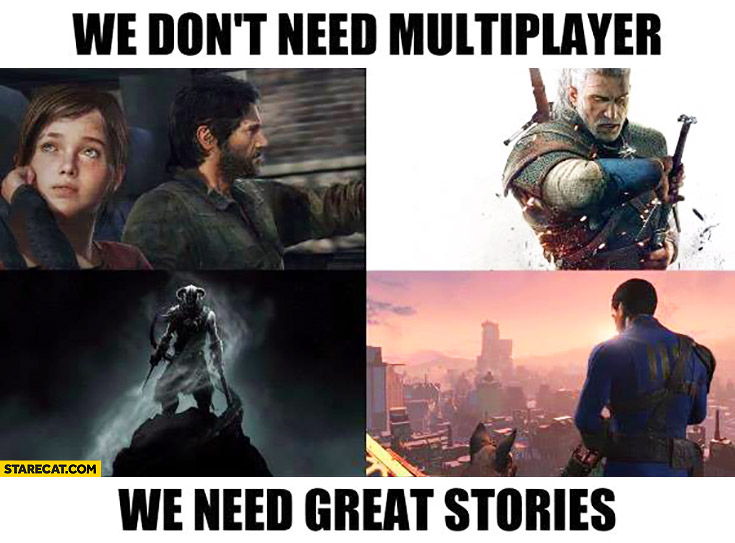 We don't need multiplayer, we need great stories. Games Witcher Skyrim Downguard