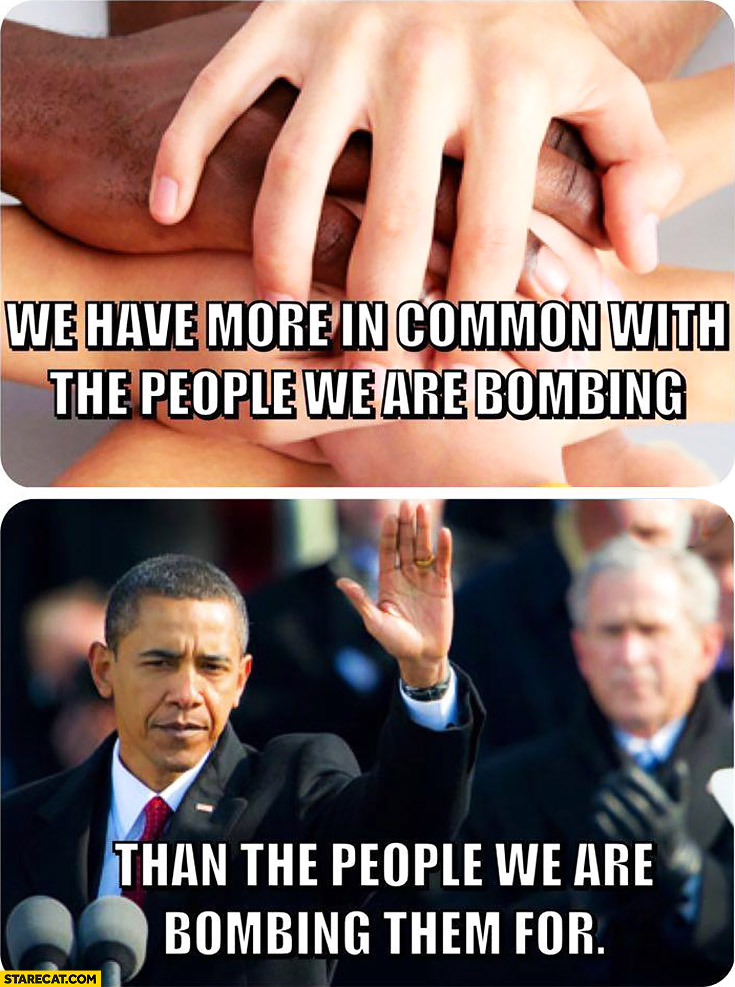 We have more in common with the people we are bombing, than the people we are bombing them for