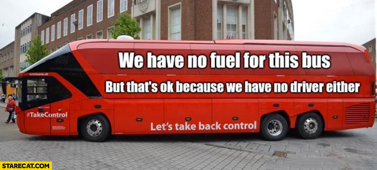 We have no fuel for this bus but that's ok because we have no driver either brexit bus UK United Kingdom