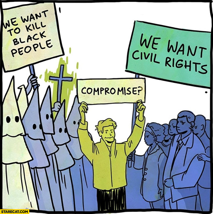 We want to kill black people vs we want civil rights compromise