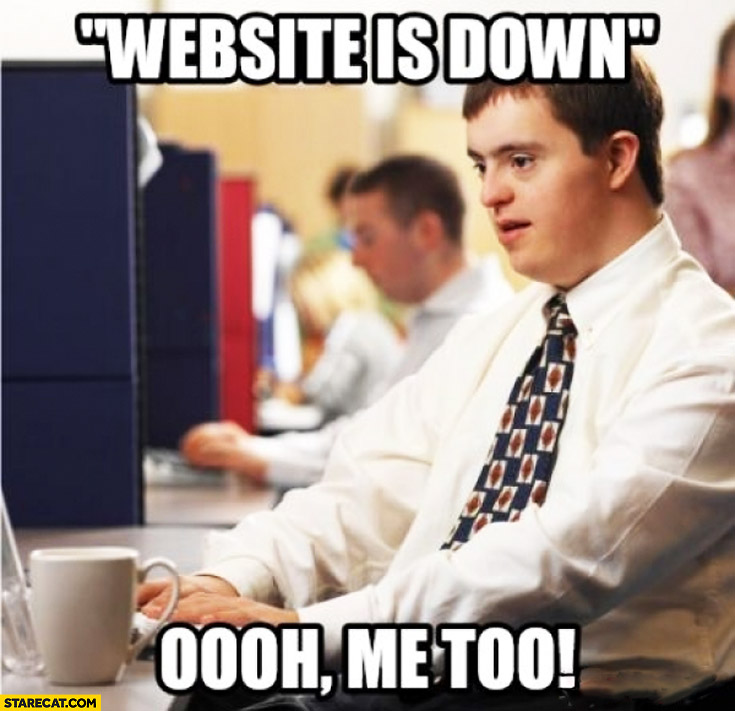 Website is down oh me too down syndrome | StareCat.com
