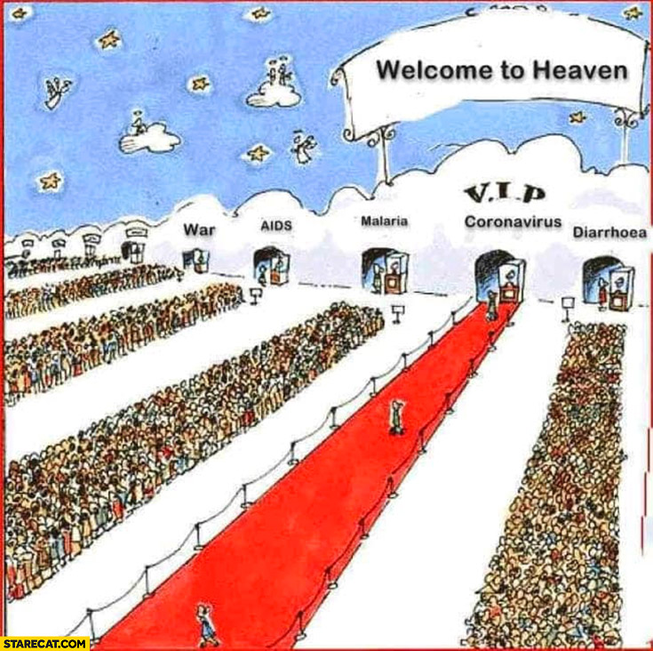 Welcome to heaven corona virus VIP almost nobody dead