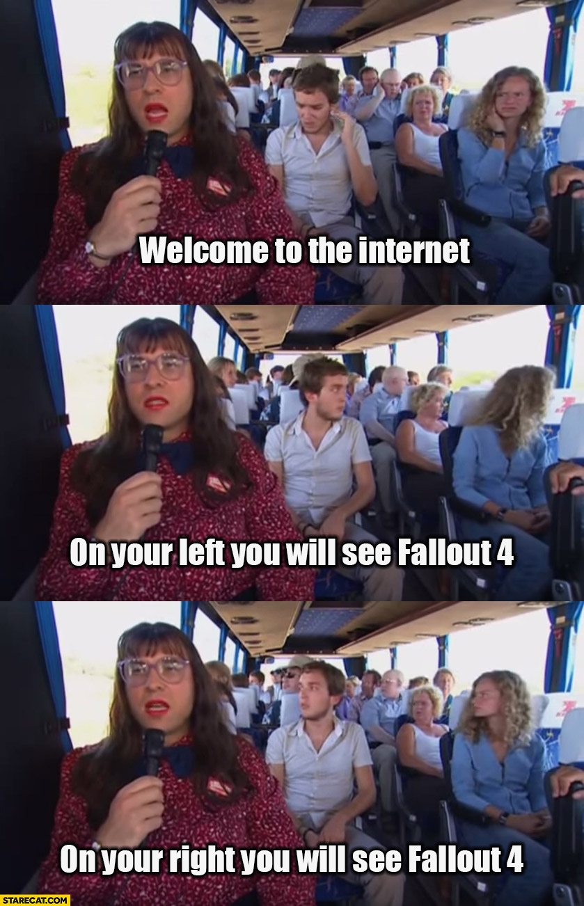 Welcome to the internet on your left you will see Fallout 4 bus