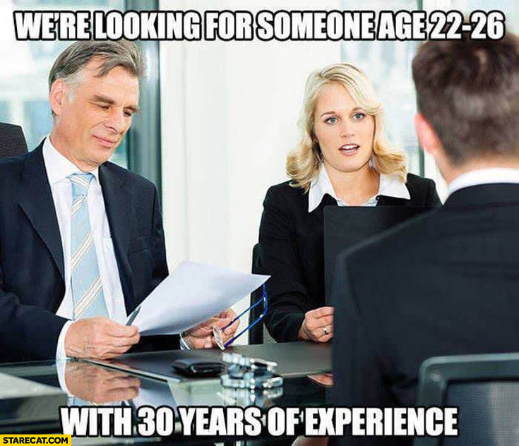We're looking for someone age 22-26 with 30 years of experience job interview