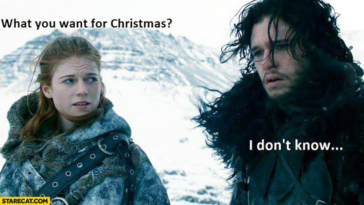 What do you want for Christmas? I don't know Jon Snow