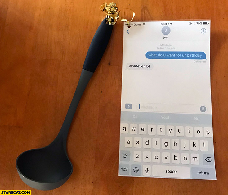What do you want for your birthday? Whatever lol messenger conversation spoon ladle