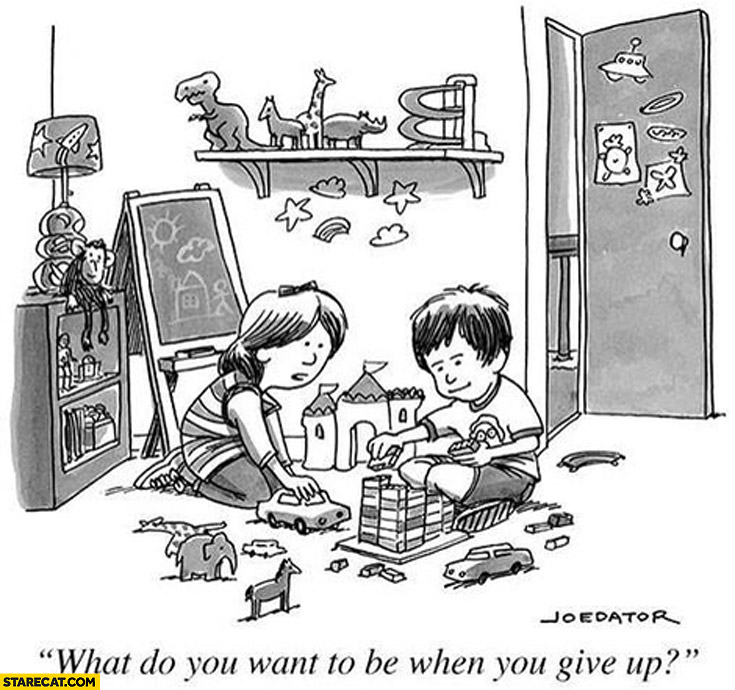 What do you want to be when you give up? Kids playing