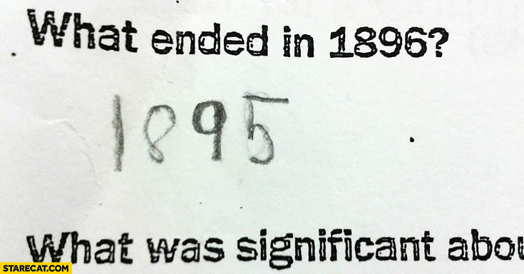 What ended in 1896? Creative answer 1895