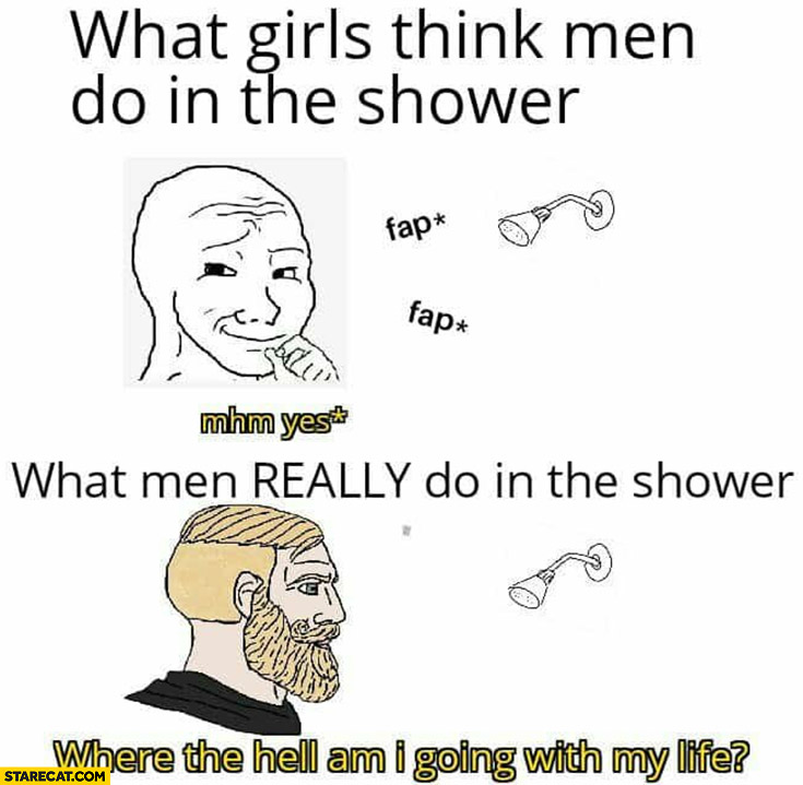 What girls think men do in the shower vs what men really do in the shower: where the hell am I going with my life?