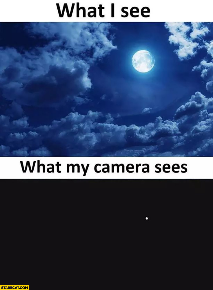 What I see: beautiful sky, what my camera sees: black picture