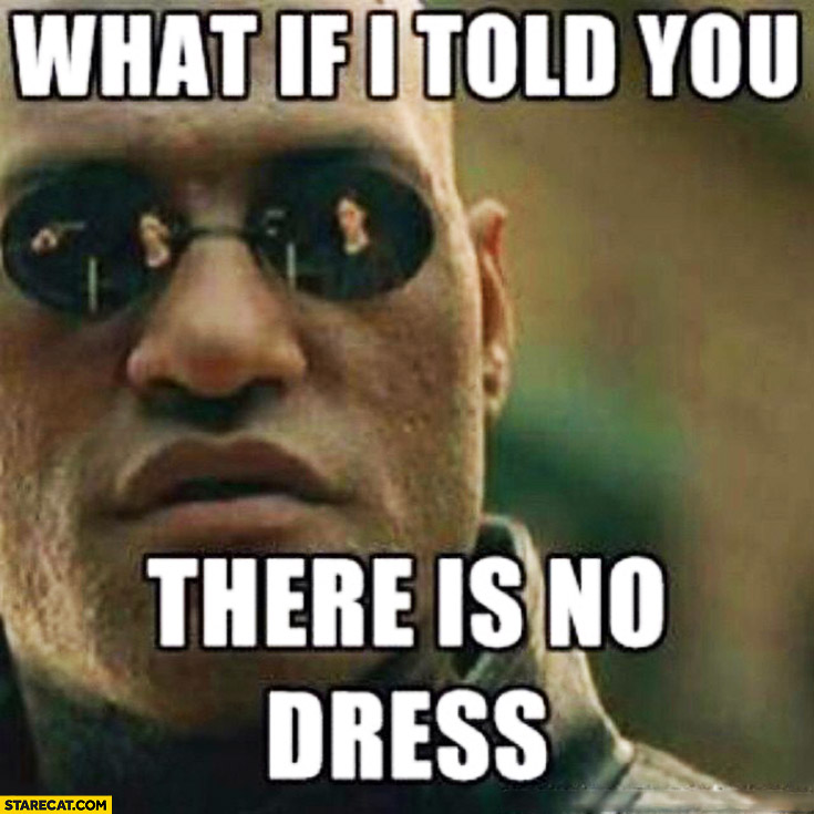 What if I told you there is no dress Morpheus