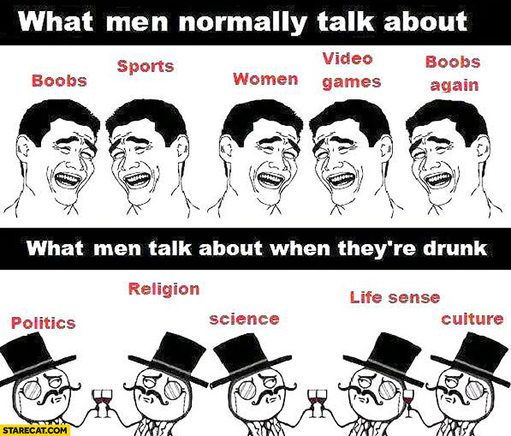 What men normally talk about what men talk about when they're drunk