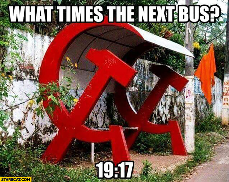 What time's the next bus? 19:17 communist bus stop