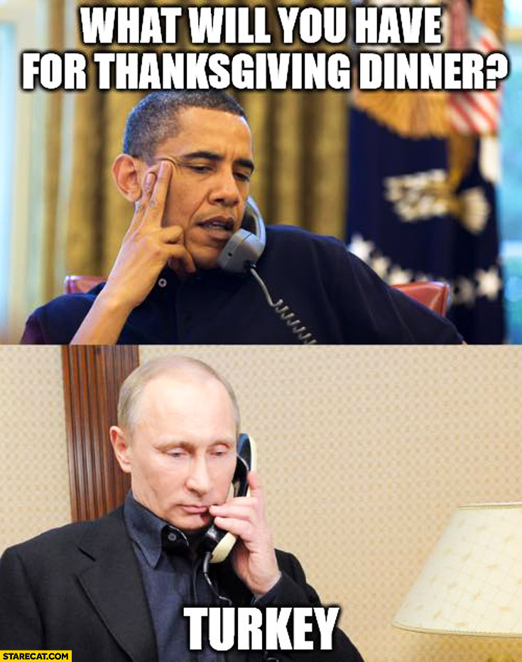 What will you have for thanksgiving dinner? Turkey Obama Putin
