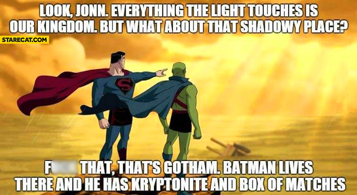 What's that shadowy place that's Gotham Batman lives there and he has kryptonite Superman