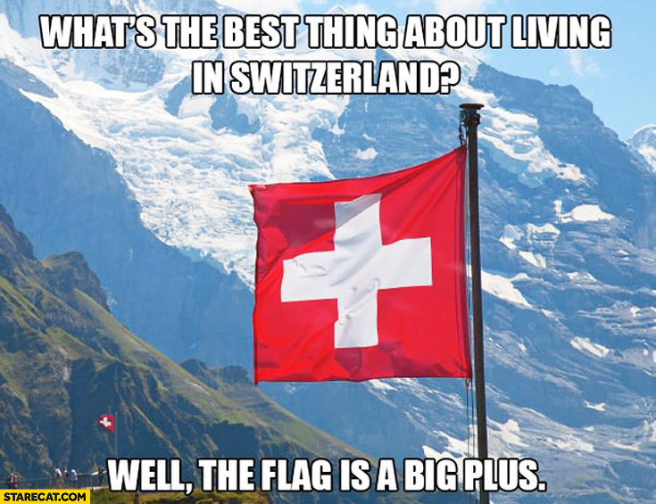 What's the best thing about living in Switzerland? Well, the flag is a big plus