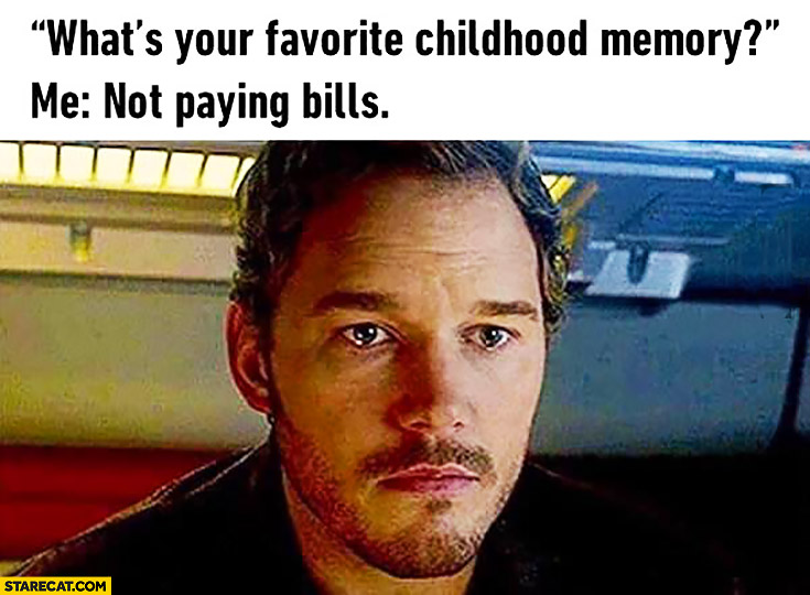 What's your favorite childhood memory? Me: not paying bills