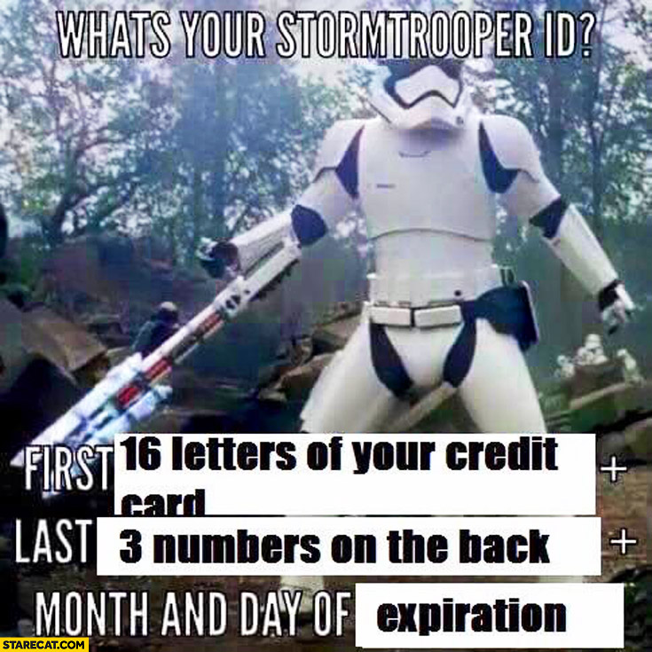 That's your Stormtrooper ID: first 16 letters of your credit card, last 3 numbers on the back, month and day of expiration