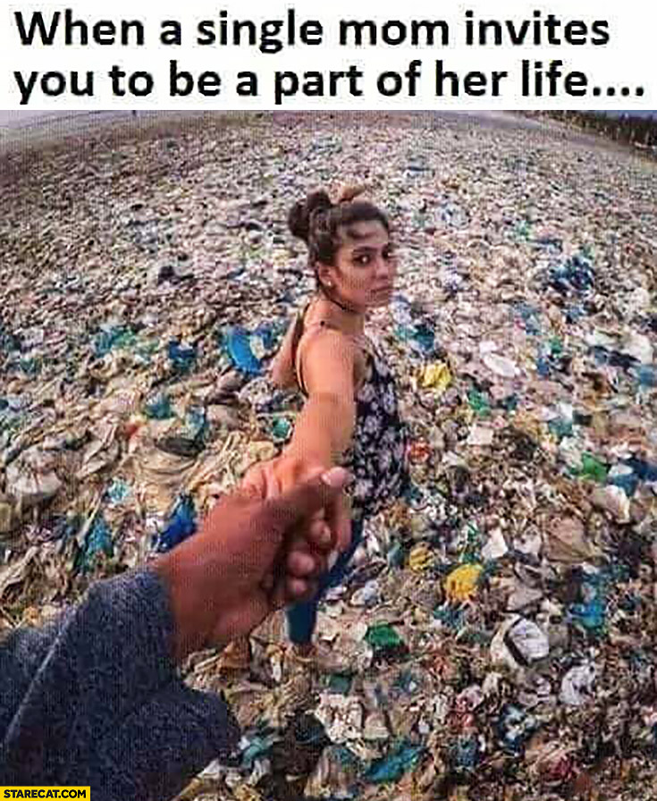 When a single mom invites you to be a part of her life full of trash mess