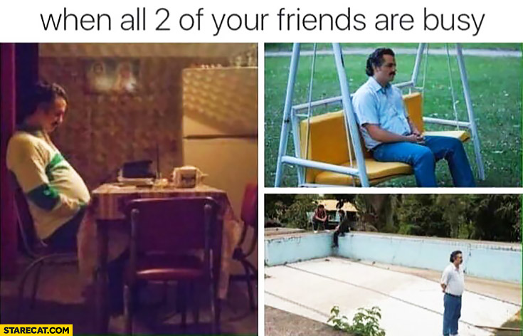 When all 2 of your friends are busy, don't know what to do